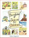 Parables of Jesus for Children, Robert Bagnetto, 1462706770