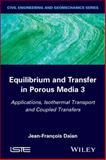 Equilibrium and Transfer in Porous Media 3 : Applications, Isothermal Transport, Coupled Transfers, Daïan, 1848216777