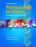 Workbook for Pharmacology for Nurses : A Pathophysiological Approach, Adams, Michael Patrick and Holland, Leland Norman, 013175677X