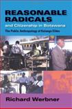 Reasonable Radicals and Citizenship in Botswana : The Public Anthropology of Kalanga Elites, Werbner, Richard P. and Werbner, Richard, 025321677X
