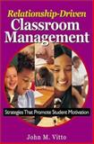 Relationship-Driven Classroom Management : Strategies That Promote Student Motivation, Vitto, John M., 0761946772
