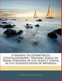 A Manual of Geometrical Crystallography, Gurdon Montague Butler, 1141626772