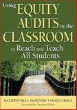 Using Equity Audits in the Classroom to Reach and Teach All Students, McKenzie, Kathryn B. (Bell) and Skrla, Linda E., 141298677X