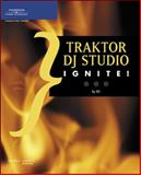 Traktor DJ Studio Ignite! : The Visual Guide for New Users, White, R. D., 1592006779
