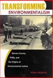 Transforming Environmentalism : Warren County, PCBs, and the Origins of Environmental Justice, McGurty, Eileen, 0813546788