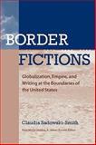 Border Fictions : Globalization, Empire, and Writing at the Boundaries of the United States, Sadowski-Smith, Claudia, 0813926785