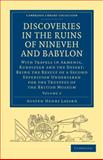 Discoveries in the Ruins of Nineveh and Babylon : With Travels in Armenia, Kurdistan and the Desert: Being the Result of a Second Expedition Undertaken for the Trustees of the British Museum, Layard, Austen Henry, 1108016782