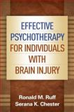 Effective Psychotherapy for Individuals with Brain Injury, Ruff, Ronald M. and Chester, Serana K., 1462516785