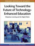 Looking Toward the Future of Technology-Enhanced Education : Ubiquitous Learning and the Digital Native, Martin Ebner, Mandy Schiefner, 1615206787
