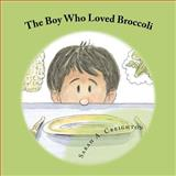 The Boy Who Loved Broccoli, Sarah Creighton, 1463666780