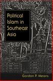 Political Islam in Southeast Asia, Means, Gordon P., 1588266788