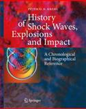 History of Shock Waves, Explosions and Impact : A Chronological and Biographical Reference, Krehl, Peter O. K., 3540206787