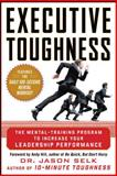 Executive Toughness : The Mental-Training Program to Increase Your Leadership Performance, Selk, Jason, 0071786783