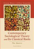 Contemporary Sociological Theory and Its Classical Roots : The Basics, Ritzer, George and Stepnisky, Jeffrey, 0078026784
