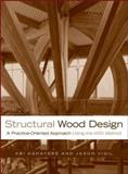 Structural Wood Design : A Practice-Oriented Approach, Aghayere, Abi O. and Vigil, Jason, 0470056789