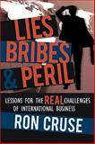 Lies, Bribes and Peril : Lessons for the REAL Challenges of International Business, Cruse, Ron, 0595406785
