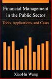 Financial Management in the Public Sector : Tools, Applications, and Cases, Wang, XiaoHu, 0765616785