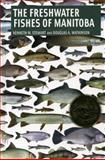 Freshwater Fishes of Manitoba, Kenneth W. Stewart and Douglas A. Watkinson, 0887556787