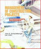 Management of Construction Projects : A Constructor's Perspective, Schaufelberger, John E. and Holm, Len L., 0130846783