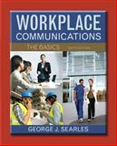 Workplace Communication : The Basics, Searles, George J., 0321916786