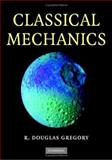 Classical Mechanics : An Undergraduate Text, Gregory, R. Douglas, 0521826780