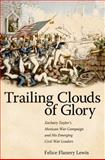 Trailing Clouds of Glory : Zachary Taylor's Mexican War Campaign and His Emerging Civil War Leaders, Lewis, Felice Flanery, 0817316787