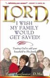 Lord, I Wish My Family Would Get Saved!, Larry Keefauver, 088419678X