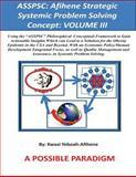 ASSPSC: Afihene Strategic Systemic Problem Solving Concept: VOLUME III, Kwasi Yeboah-Afihene, 1500316784