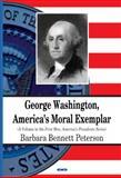 George Washington, America's Moral Exemplar, Peterson, Barbara Bennett, 1617616788