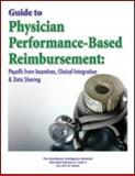 Guide to Physician Performance-Based Reimbursement : Payoffs from Incentives, Data Sharing and Clinical Integration, Compilation, 1936186780