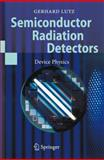 Semiconductor Radiation Detectors : Device Physics, Lutz, Gerhard, 3540716785