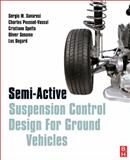 Semi-Active Suspension Control Design for Vehicles, Savaresi, Sergio M. and Dugard, Luc, 0080966780