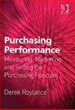 Purchasing Performance : Measuring, Marketing and Selling the Purchasing Function, Roylance, Derek, 0566086786