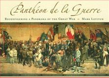 Pantheon de la Guerre : Reconfiguring a Panorama of the Great War, Levitch, Mark, 0826216781