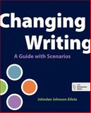 Changing Writing : A Guide with Scenarios, Johnson-Eilola, Johndan, 145760678X