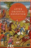 After Oriental Despotism : Eurasian Growth in a Global Perspective, Stanziani, Alessandro, 1472526783