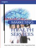 Managing and Marketing Health Services, Laing, Angus and Hogg, Gillian, 1861526784