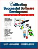 Cultivating Successful Software Systems Development : A Practitioners View, Donaldson, Scott and Siegel, Stanley, 013341678X