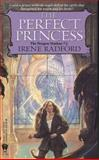 The Perfect Princess, Irene Radford, 0886776783