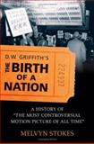 D. W. Griffith's the Birth of a Nation : A History of the Most Controversial Motion Picture of All Time, Stokes, Melvyn, 019533678X