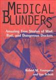 Medical Blunders : Amazing True Stories of Mad, Bad, and Dangerous Doctors, Youngson, Robert M. and Schott, Ian, 0814796788