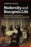 Modernity and Bourgeois Life : Society, Politics and Culture in England, France and Germany Since 1750, Seigel, Jerrold, 1107666783