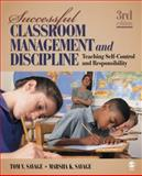 Successful Classroom Management and Discipline : Teaching Self-Control and Responsibility, Savage, Tom V. and Savage, Marsha K., 1412966787