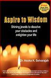 Aspire to Wisdom, Asoka Selvarajah, 1456456784