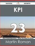 Kpi 23 Success Secrets - 23 Most Asked Questions on Kpi - What You Need to Know, Martin Roman, 1488516782