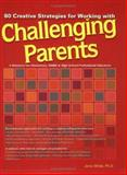 80 Creative Strategies for Working with Challenging Parents, Wilde, Jerry, 1889636789