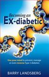 Becoming an Ex-Diabetic, Barry Landsberg, 1908746785