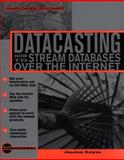 Datacasting : How to Stream Databases over the Internet, Keyes, Jessica, 007034678X