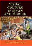 Visual Culture in Spain and Mexico, Brooksbank Jones, Anny, 0719056780