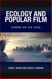 Ecology and Popular Film : Cinema on the Edge, Murray, Robin L. and Heumann, Joseph K., 0791476782